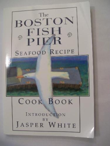 9780965295222: The Boston Fish Pier Seafood Recipe Cook Book