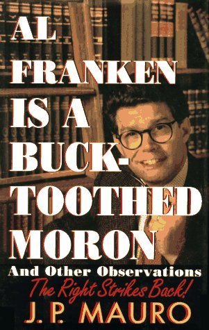 9780965296601: Al Franken Is a Buck-Toothed Moron: And Other Observations