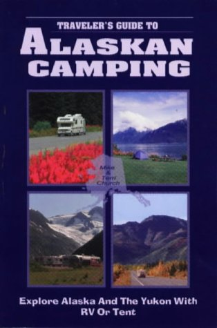Traveler's Guide to Alaskan Camping: Explore Alaska: Church, Mike, Church,