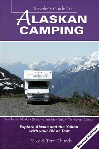 Traveler's Guide to Alaskan Camping: Explore Alaska: Church, Mike; Church,
