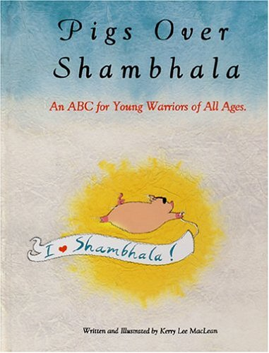Pigs over Shambhala: An ABC for Young Warriors of All Ages: MacLean, Kerry Lee