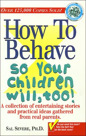 9780965301206: How to Behave So Your Children Will, Too!