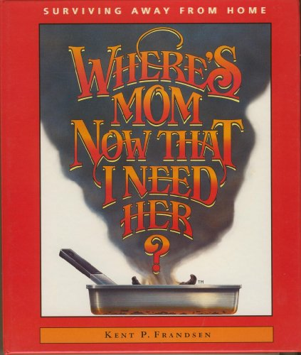 9780965301282: Where's Mom Now That I Need Her? (Surviving Away From Home)