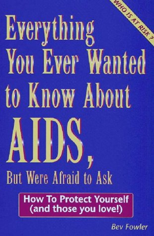 9780965302289: Everything You Ever Wanted to Know About AIDS, but Were Afraid to Ask: How to Protect Yourself - And Those You Love