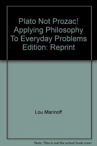 9780965304115: Plato Not Prozac! Applying Philosophy To Everyday Problems