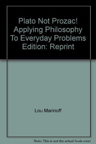 9780965304115: Plato Not Prozac! Applying Philosophy To Everyday Problems Edition: Reprint