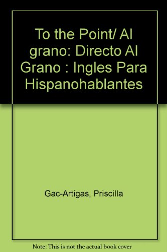 9780965306027: To the Point/ Al grano: Directo Al Grano : Ingles Para Hispanohablantes