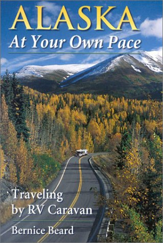 9780965306386: Alaska at Your Own Pace: Traveling by RV Caravan