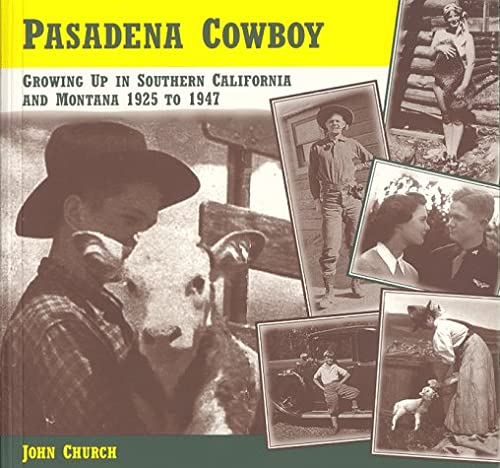 Pasadena Cowboy: Growing Up in Southern California and Montana 1925 to 1947: Church, John