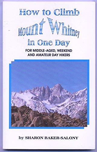 How to Climb Mount Whitney in One: Baker-Salony, Sharon