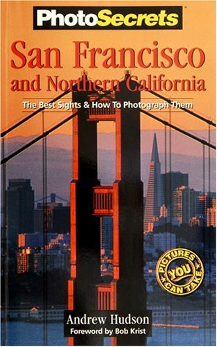 9780965308717: PhotoSecrets San Francisco & Northern California: The Best Sights and How to Photograph Them
