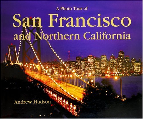 A Photo Tour of San Francisco and Northern California (Photo Tour Books): Hudson, Andrew