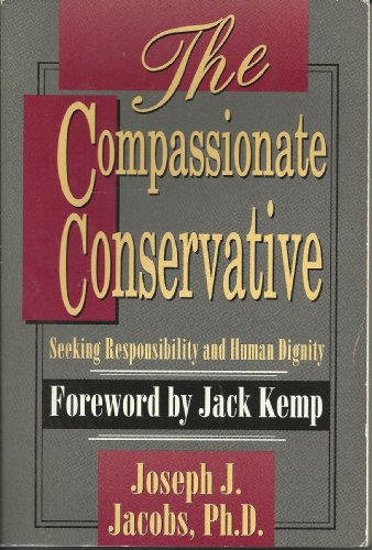 The Compassionate Conservative: Seeking Responsibility and Human Dignity: Jacobs, Joseph