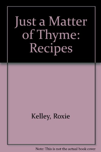 Just a Matter of Thyme: Recipes: Kelley, Roxie, Reeves