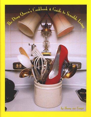 The Drag Queen's Cookbook & Guide to Sensible Living: Van Campe, Honey
