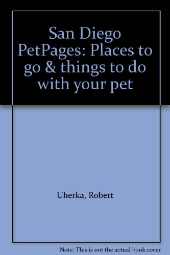 San Diego PetPages: Places to go & things to do with your pet: Uherka, Robert