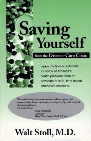 9780965317108: Saving Yourself from the Disease-Care Crisis