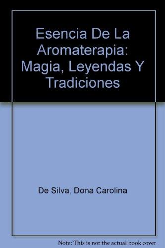 9780965317719: Esencia De La Aromaterapia: Magia, Leyendas Y Tradiciones