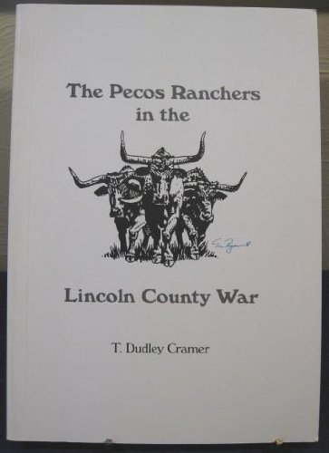 THE PECOS RANCHERS IN THE LINCOLN COUNTY WAR: Cramer, T. Dudley
