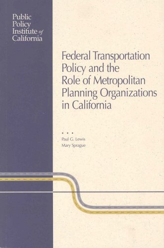 Federal Transportation Policy and the Role of Metropolitian Planning Organizations in California: ...