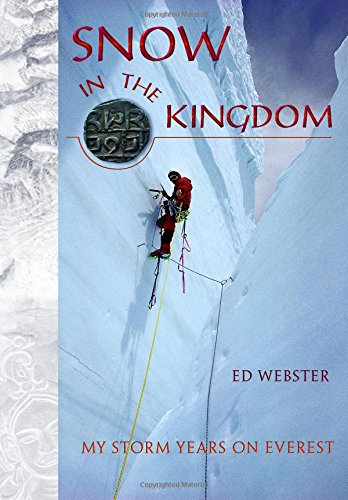 Snow in the Kingdom: My Storm Years on Everest: Webster, Ed