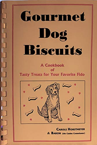 9780965321600: Gourmet Dog Biscuits: A Cookbook of Tasty Treats for Your Favorite Fido
