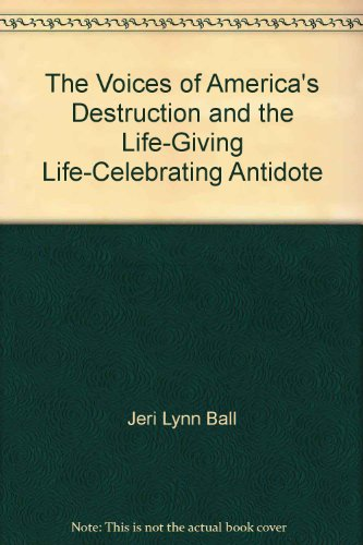 The Voices of America's Destruction and the Life-Giving Life-Celebrating Antidote: Jeri Lynn ...