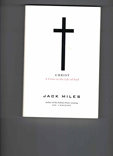 9780965324953: Christ: A Crisis in the Life of God [Paperback] by Jack Miles