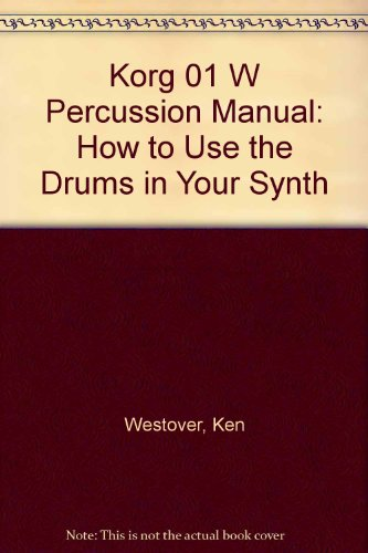 9780965325400: Korg 01 W Percussion Manual: How to Use the Drums in Your Synth