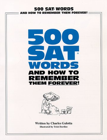 500 SAT Words, and How To Remember Them Forever!: Trish Dardine; Charles Gulotta