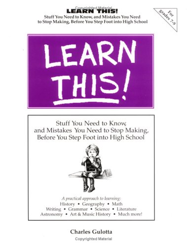 9780965326322: Learn This! (Stuff You Need to Know, and Mistakes You Need to Stop Making, Before You Step Foot into High School)