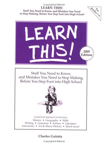 9780965326353: Learn This! : Stuff You Need to Know, and Mistakes You Need to Stop Making, Before You Step Foot into High School
