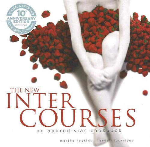 The New InterCourses: An Aphrodisiac Cookbook: Martha Hopkins, Randall