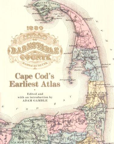 Cape Cod's Earliest Atlas: 1880 Atlas of Barnstable County: Gamble, Adam, Editor