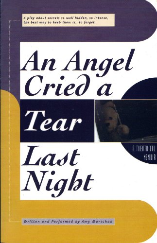 9780965329811: An Angel Cried a Tear Last Night: A Theatrical Memoir