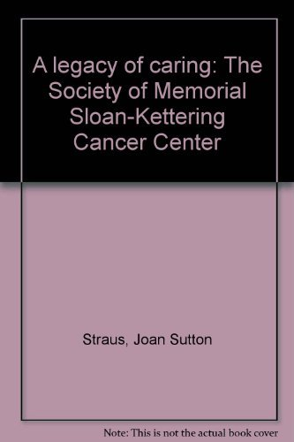 A legacy of caring: The Society of Memorial Sloan-Kettering Cancer Center: Straus, Joan Sutton