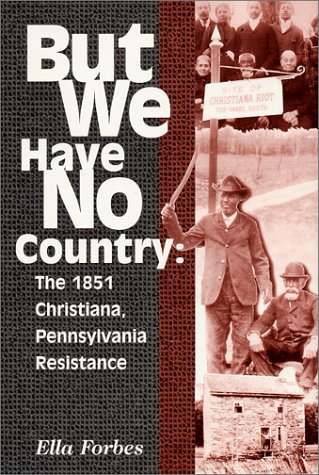 But We Have No Country: The 1851 Christiana, Pennsylvania Resistance: Forbes, Ella