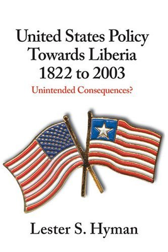 United States Policy Towards Liberia, 1822 to: Hyman, Lester S.