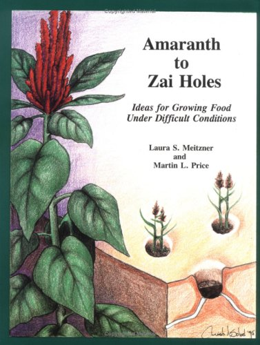 Amaranth to Zai Holes: Ideas for Growing: Laura S. Meitzner;