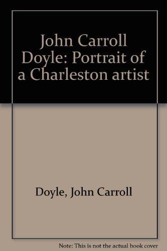 John Carroll Doyle: Portrait of a Charleston: John Carroll Doyle