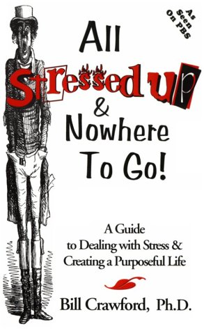 9780965346108: All stressed up & nowhere to go!: A guide to dealing with stress & creating a purposeful life