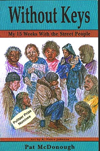 Without Keys: My 15 Weeks With the Street People: McDonough, Pat