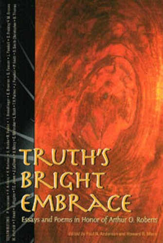 Truth's bright embrace: Essays and poems in honor of Arthur O. Roberts: Anderson, Paul N. and ...