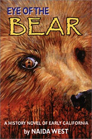 9780965348744: Eye of the Bear: A History Novel of Early California