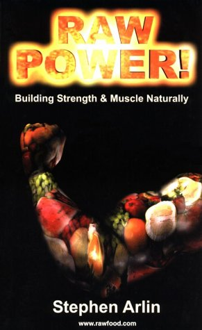 Raw Power! Building Strength and Muscle Naturally: Arlin, Stephen