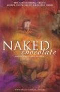 Naked Chocolate The Astonishing Truth about the World's Greatest Food