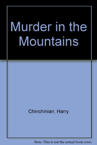 Murder in the Mountains by Harry Chinchinian: Harry Chinchinian