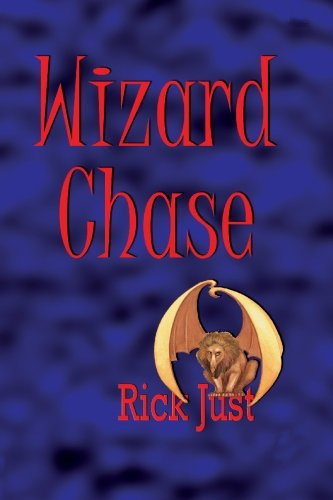Wizard Chase (The Wizards Trilogy, Volume 1): Just, Rick