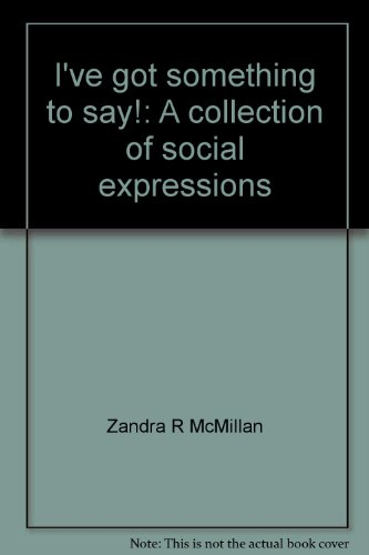 I've got something to say!: A collection: McMillan, Zandra R