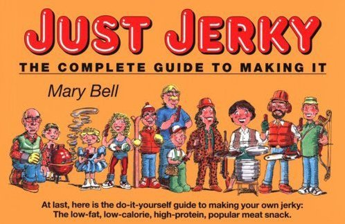 Just Jerky The Complete Guide to Making It